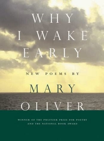 Why I Wake Early: Mary Oliver