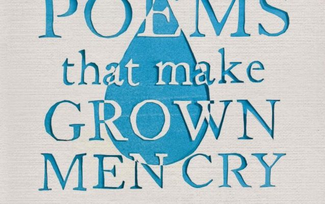 Poems That Make Grown Men Cry by Anthony and Ben Holden (and My Own Choice)