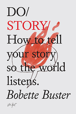 """The universe is made of stories, not atoms"": 10 reasons to tell your story, as inspired by Bobette Buster's Do Story"